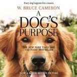 A Dog's Purpose A Novel for Humans, W. Bruce Cameron