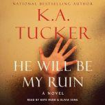 He Will Be My Ruin, K.A. Tucker
