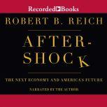 Aftershock The Next Economy and America's Future, Robert B. Reich