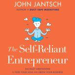 The Self-Reliant Entrepreneur 366 Daily Meditations to Feed Your Soul and Grow Your Business, John Jantsch
