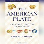 The American Plate A Culinary History in 100 Bites, Libby H. O'Connell
