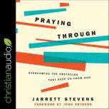 Praying Through Overcoming The Obstacles That Keep Us From God, Jarrett Stevens