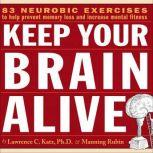 Keep Your Brain Alive Neurobic Exercises to Help Prevent Memory Loss and Increase Mental Fitness, Lawrence C. Katz