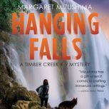 Hanging Falls A Timber Creek K-9 Mystery, Book 6, Margaret Mizushima