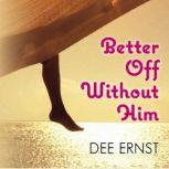 Better Off Without Him, Dee Ernst