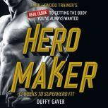 Hero Maker: 12 Weeks to Superhero Fit A Hollywood Trainer's REAL Guide to Getting the Body You've Always Wanted, Duffy Gaver