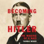Becoming Hitler The Making of a Nazi, Thomas Weber