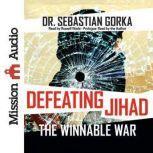 Defeating Jihad The Winnable War, Sebastian Gorka