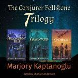 The Conjurer Fellstone Trilogy, Marjory Kaptanoglu