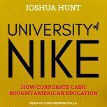 University of Nike How Corporate Cash Bought American Higher Education, Joshua Hunt