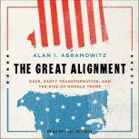 The Great Alignment Race, Party Transformation, and the Rise of Donald Trump, Alan I. Abramowitz