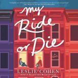 My Ride or Die A Novel, Leslie Cohen