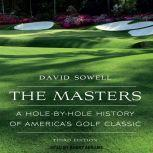 The Masters A Hole-by-Hole History of America's Golf Classic, Third Edition, David Sowell