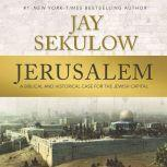 Jerusalem A Biblical and Historical Case for the Jewish Capital, Jay Sekulow