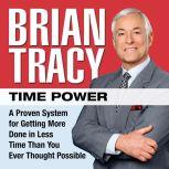 Time Power A Proven System for Getting More Done in Less Time Than You Ever Thought Possible, Brian Tracy