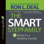 The Smart Stepfamily Seven Steps to a Healthy Family, Ron L. Deal
