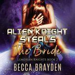 Alien Knight Steals the Bride, Becca Brayden