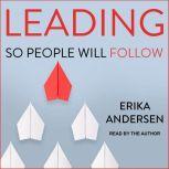 Leading So People Will Follow, Erika Andersen