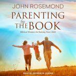 Parenting by The Book Biblical Wisdom for Raising Your Child, John Rosemond