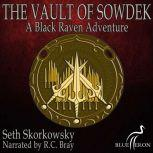 The Vault of Sowdek A Black Raven Adventure, Seth Skorkowsky