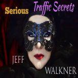 Serious Traffic Secrets, Jeff Walkner