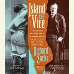 Island of Vice Theodore Roosevelt's Doomed Quest to Clean up Sin-Loving New York, Richard Zacks