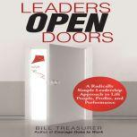 Leaders Open Doors A Radically Simple Leadership Approach to Lift People, Profits, and Performance, Bill Treasurer