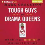 Tough Guys and Drama Queens How Not to Get Blindsided by Your Child's Teen Years, Mark L. Gregston
