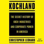 Kochland The Secret History of Koch Industries and Corporate Power in America, Christopher Leonard