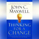 Thinking for a Change 11 Ways Highly Successful People Approach Life and Work, John C. Maxwell