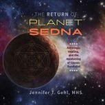 The Return of Planet Sedna Astrology, Healing, and the Awakening of Cosmic Kundalini, Jennifer T. Gehl
