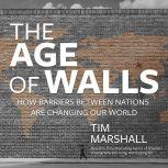 The Age of Walls How Barriers Between Nations Are Changing Our World, Tim Marshall