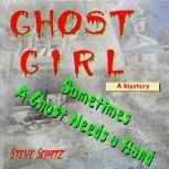 Ghost Girl | A Mystery Sometimes a Ghost Needs a Hand, Steve Schatz