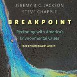 Breakpoint Reckoning with America's Environmental Crises, Steve Chapple