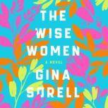 The Wise Women A Novel, Gina Sorell