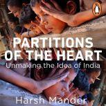 Partitions of the Heart: Unmaking the Idea of India, Harsh Mander