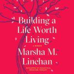 Building a Life Worth Living A Memoir, Marsha M. Linehan