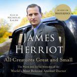 All Creatures Great and Small The Warm and Joyful Memoirs of the World's Most Beloved Animal Doctor, James Herriot