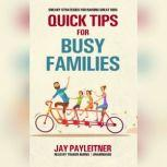 Quick Tips for Busy Families Sneaky Strategies for Raising Great Kids, Jay Payleitner