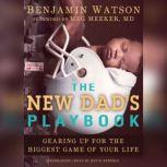 The New Dads Playbook Gearing Up for the Biggest Game of Your Life, Benjamin Watson