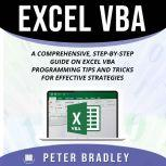 Excel VBA A Comprehensive, Step-By-Step  Guide on Excel VBA Programming Tips and Tricks for Effective Strategies, Peter Bradley