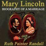Mary Lincoln: Biography of a Marriage, Ruth Painter Randall