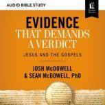 Evidence That Demands a Verdict: Audio Bible Studies Jesus and the Gospels, Josh McDowell