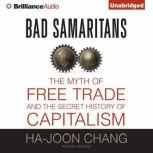Bad Samaritans The Myth of Free Trade and the Secret History of Capitalism, Ha-Joon Chang