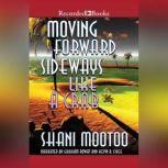 Moving Forward Sideways Like a Crab, Shani Mootoo