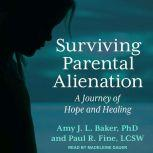 Surviving Parental Alienation A Journey of Hope and Healing, PhD Baker