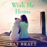 Wish Me Home, Kay Bratt