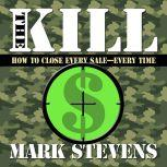 The Kill How to Close Every Sale-Every Time, Mark Stevens