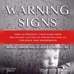Warning Signs How to Protect Your Kids from Becoming Victims or Perpetrators of Violence and Aggression, Brian D. Johnson