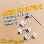 How To Tutor Your Step By Step Guide To Tutoring, HowExpert